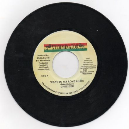 SALE ITEM - Chezidek - Want To See Love Again / Instrumental (Xterminator) UK 7""